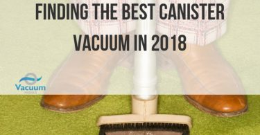 Finding the Best Canister Vacuum in 2018