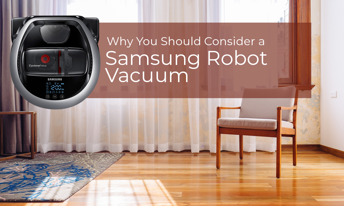 Why You Should Consider a Samsung Robot Vacuum